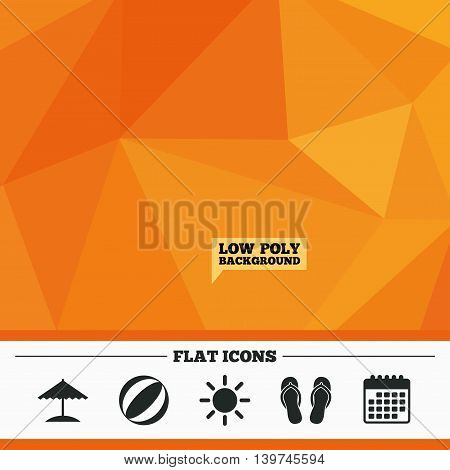 Triangular low poly orange background. Beach holidays icons. Ball, umbrella and flip-flops sandals signs. Summer sun symbol. Calendar flat icon. Vector