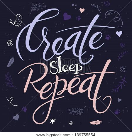 vector illustration of hand lettering text - create sleep repeat. It is surrounded with decorative elements - feathers stars and flowers.