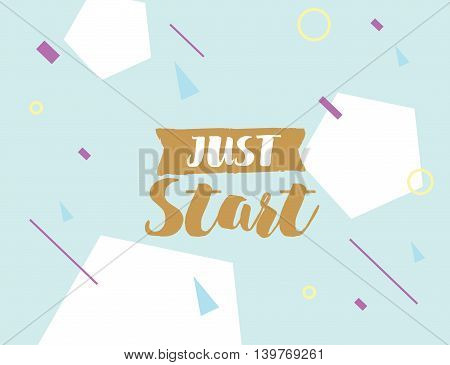 Just start. Motivational quote about procrastination on abstract geometric background. Hand drawn ink, inspirational text. Hipster trendy style typography. Lettering poster, banner, greeting card.