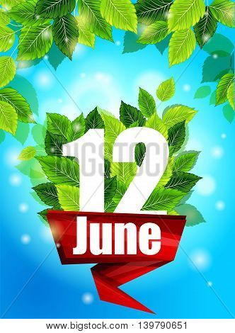 Realistic concept. Quality background with green leaves. Bright poster June 12 with the flowers and the inscription pattern design for printing.
