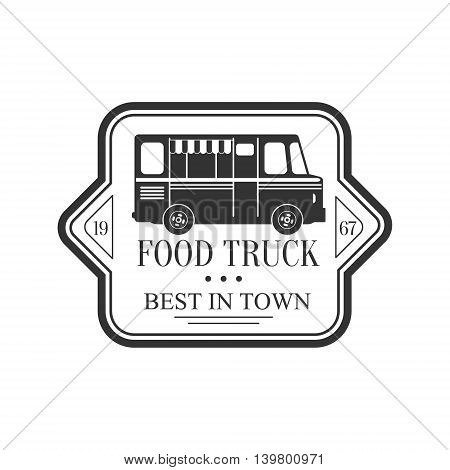 Best In Town Food Truck Logo Graphic Design. Black And White Emblem Vector Print