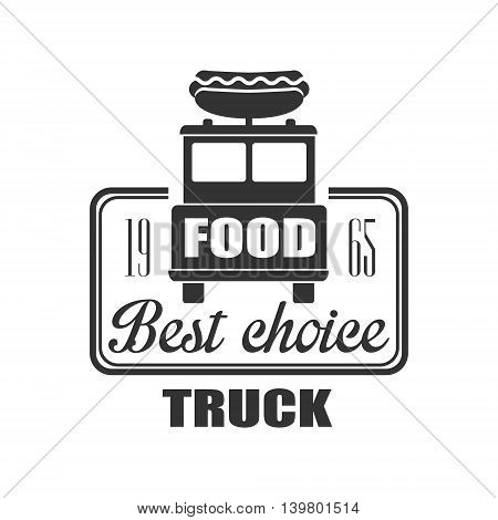 Best Choice Food Truck Logo Graphic Design. Black And White Emblem Vector Print