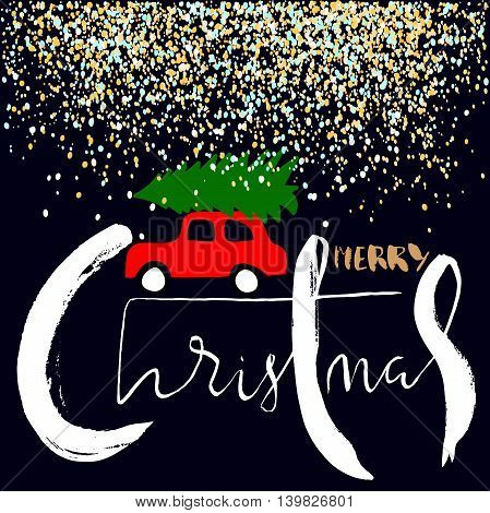 Red car carries Christmas spruce. Merry Christmas Lettering. Glitter Snow. EPS8