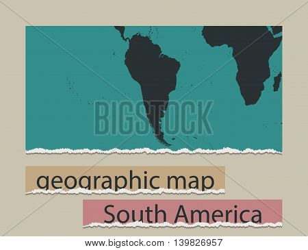 Geographic map and torn paper. Realistic image of the object South America