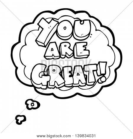 you are great freehand drawn thought bubble cartoon symbol