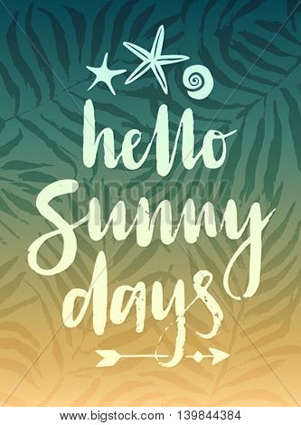 Hello Sunny Days hand drawn calligraphyc card. Vector illustration.