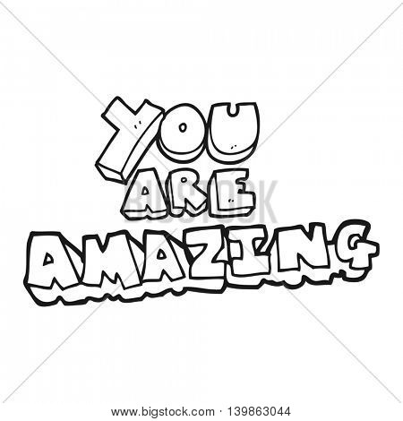 freehand drawn black and white cartoon you are amazing text