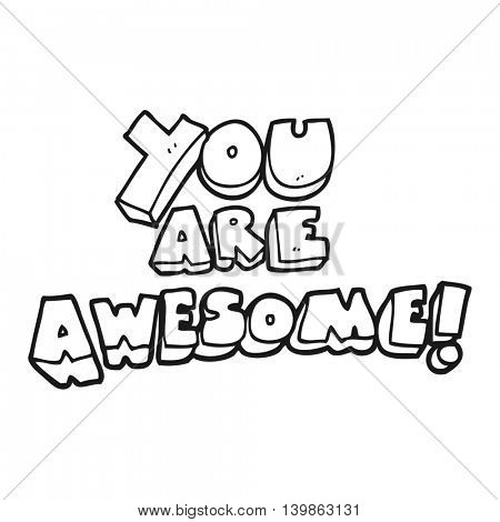 freehand drawn black and white cartoon you are awesome text