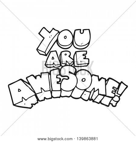 you are awesome freehand drawn black and white cartoon sign