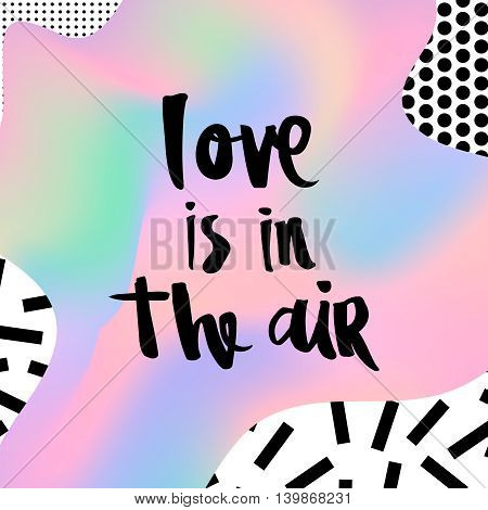 Geometric holographic trendy 80s retro card with phrase Love is in the air. Memphis background. Romantic card
