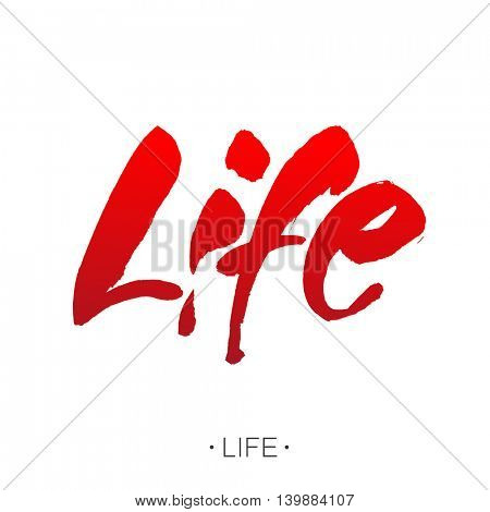Life. Modern calligraphy. Bloody inscription. Brush painted letters, vector  hand-drawn lettering illustration template.