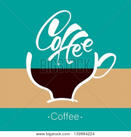 Coffee. Lettering. Coffee cup and handwritten inscription. Design template for advertising posters, signs, posters, labels, badges, cards caf�©, shop, bar. Vector illustration.