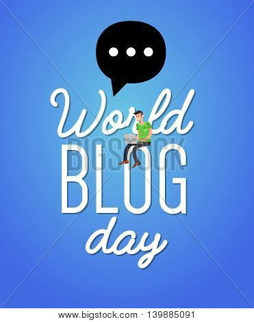Vector detailed character blogger with laptop. World blog day card. Concept of social media campaign blogging, copywriting marketing information, public relations advertising text.