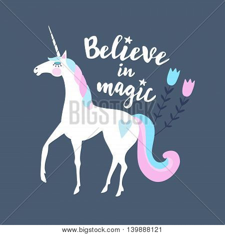 Believe in magic. Calligraphic text with hand drawn unicorn and flowers. Vector illustration background.