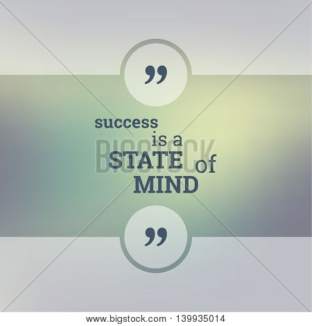 Abstract Blurred Background. Inspirational quote. wise saying in square. for web, mobile app. Success is a state of mind.