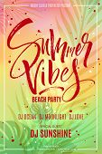 Summer Vibes Beach Party Flyer With Exotic Tropical Leaves Background. Modern Calligraphy, Hand Lett poster