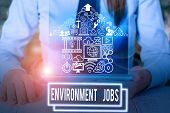 Writing Note Showing Environment Jobs. Business Photo Showcasing Jobs That Contribute To Preserve Or poster