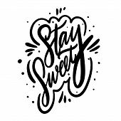 Stay Sweet Phrase. Modern Calligraphy Phrase. Black Ink Lettering. Hand Drawn Vector Illustration. poster