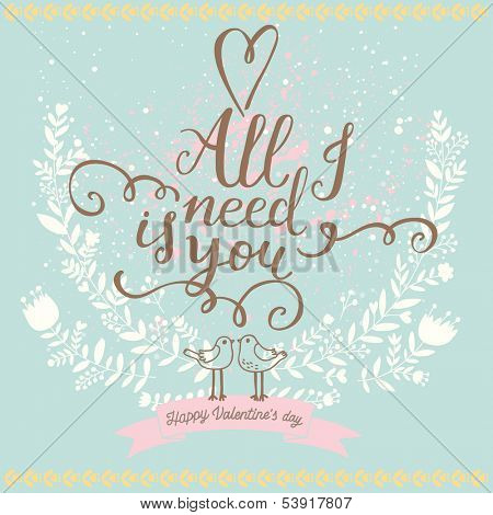 All I need is you. Vintage romantic card made of cute flowers. Stylish background in popular blue colors