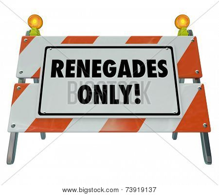 Renegades Only words on a barricade or barrier sign to encourage you to be a disruptive entrepreneur