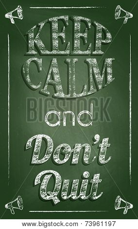 Keep Calm And Don't Quit