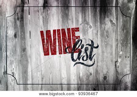 Typographic retro grunge wine list design on wood background. Vector illustration. Eps 10.