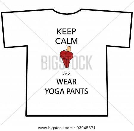 KEEP CALM AND WEAR YOGA PANTS T-shirt design