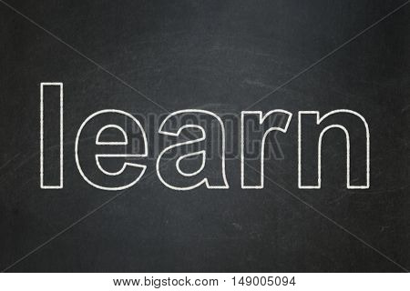 Education concept: text Learn on Black chalkboard background