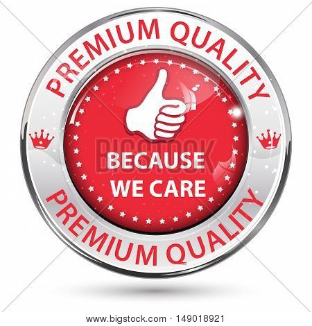 Premium Quality, Because we care - business icon / sticker. Thumbs up in the middle of the icon