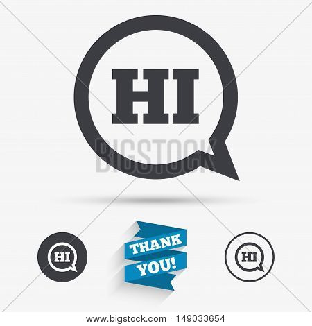 Chat sign icon. Speech bubble with HI symbol. Communication chat bubbles. Flat icons. Buttons with icons. Thank you ribbon. Vector
