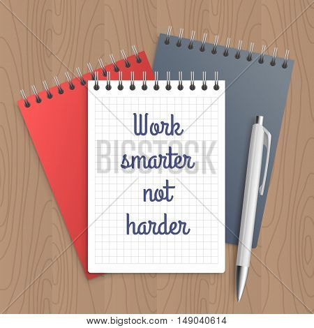 Text: work smarter not harder. Business concept. Pen and note paper with inspiration message on wooden table. Vector illustration.