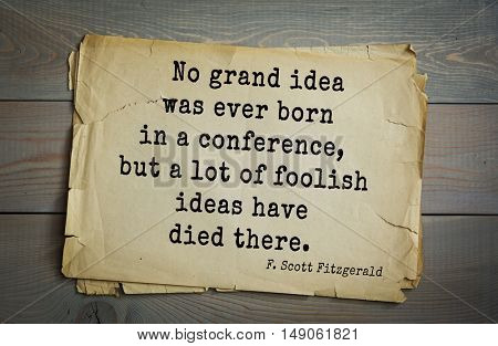 TOP-50. Aphorism by Francis Fitzgerald (1896-1940) American writer. No grand idea was ever born in a conference, but a lot of foolish ideas have died there.