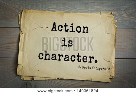 TOP-50. Aphorism by Francis Fitzgerald (1896-1940) American writer. Action is character.