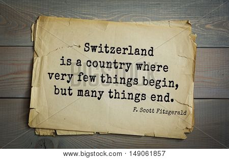 TOP-50. Aphorism by Francis Fitzgerald (1896-1940) American writer. Switzerland is a country where very few things begin, but many things end.