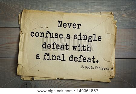 TOP-50. Aphorism by Francis Fitzgerald (1896-1940)  American writer. Never confuse a single defeat with a final defeat.
