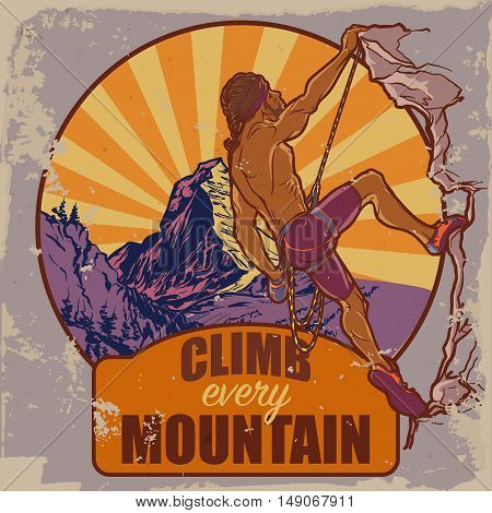 Rock climber. Sketched panorama of Matterhorn mountain and athletic man climbing up the cliff. Vintage poster badge. Worn out look. Motivation slogan. EPS10 vector illustration.