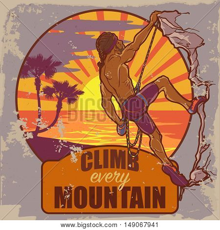 Rock climber. Sketched Tropical sunset scene and athletic man climbing up the cliff. Vintage poster badge. Worn out look. Motivation slogan. EPS10 vector illustration.