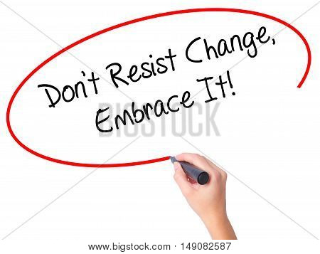 Women Hand Writing Don't Resist Change, Embrace It! With Black Marker On Visual Screen