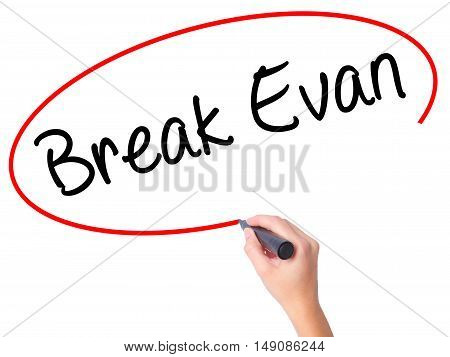 Women Hand Writing Break Evan With Black Marker On Visual Screen.