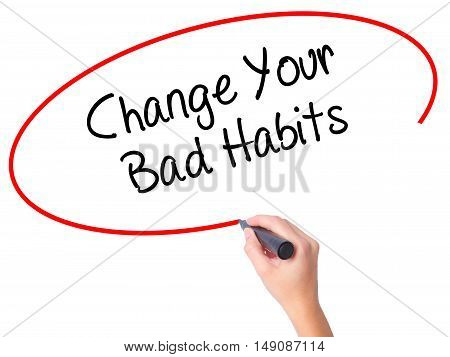 Women Hand Writing Change Your Bad Habits  With Black Marker On Visual Screen