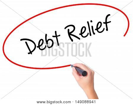 Women Hand Writing Debt Relief With Black Marker On Visual Screen