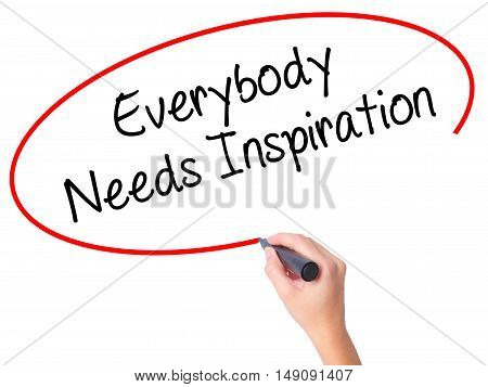 Women Hand Writing Everybody Needs Inspiration With Black Marker On Visual Screen
