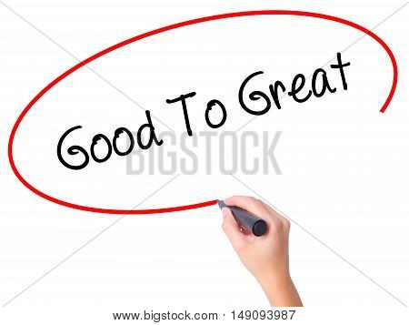 Women Hand Writing Good To Great With Black Marker On Visual Screen