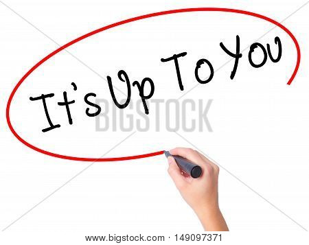 Women Hand Writing Its Up To You With Black Marker On Visual Screen