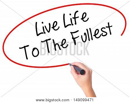 Women Hand Writing Live Life To The Fullest With Black Marker On Visual Screen