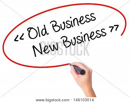 Women Hand Writing Old Business - New Business With Black Marker On Visual Screen
