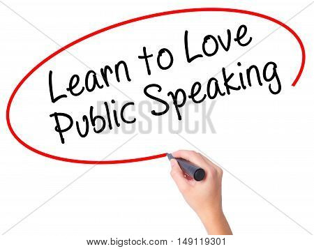 Women Hand Writing Learn To Love Public Speaking With Black Marker On Visual Screen