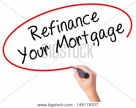 Women Hand Writing Refinance Your Mortgage With Black Marker On Visual Screen