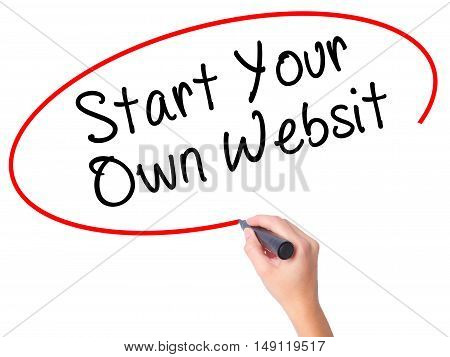 Women Hand Writing Start Your Own Website With Black Marker On Visual Screen