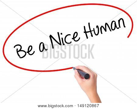 Women Hand Writing Be A Nice Human With Black Marker On Visual Screen